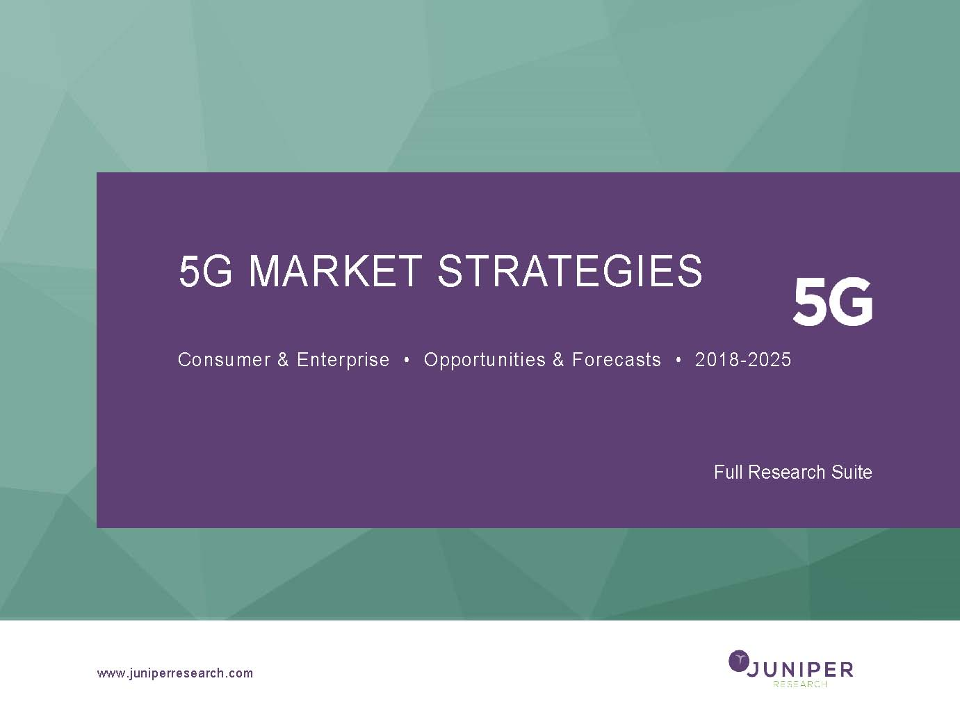 5G Market Strategies: Consumer & Enterprise Opportunities & Forecasts 2018 - 2025