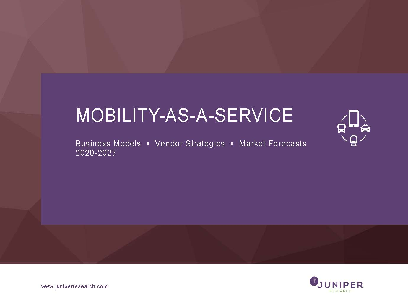 Mobility-as-a-Service: Business Models, Vendor Strategies & Market Forecasts 2020-2027