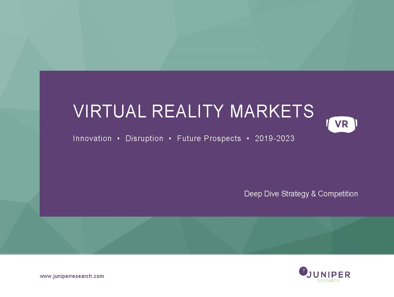 Virtual Reality Markets: Deep Dive Strategy & Competition 2019-2023