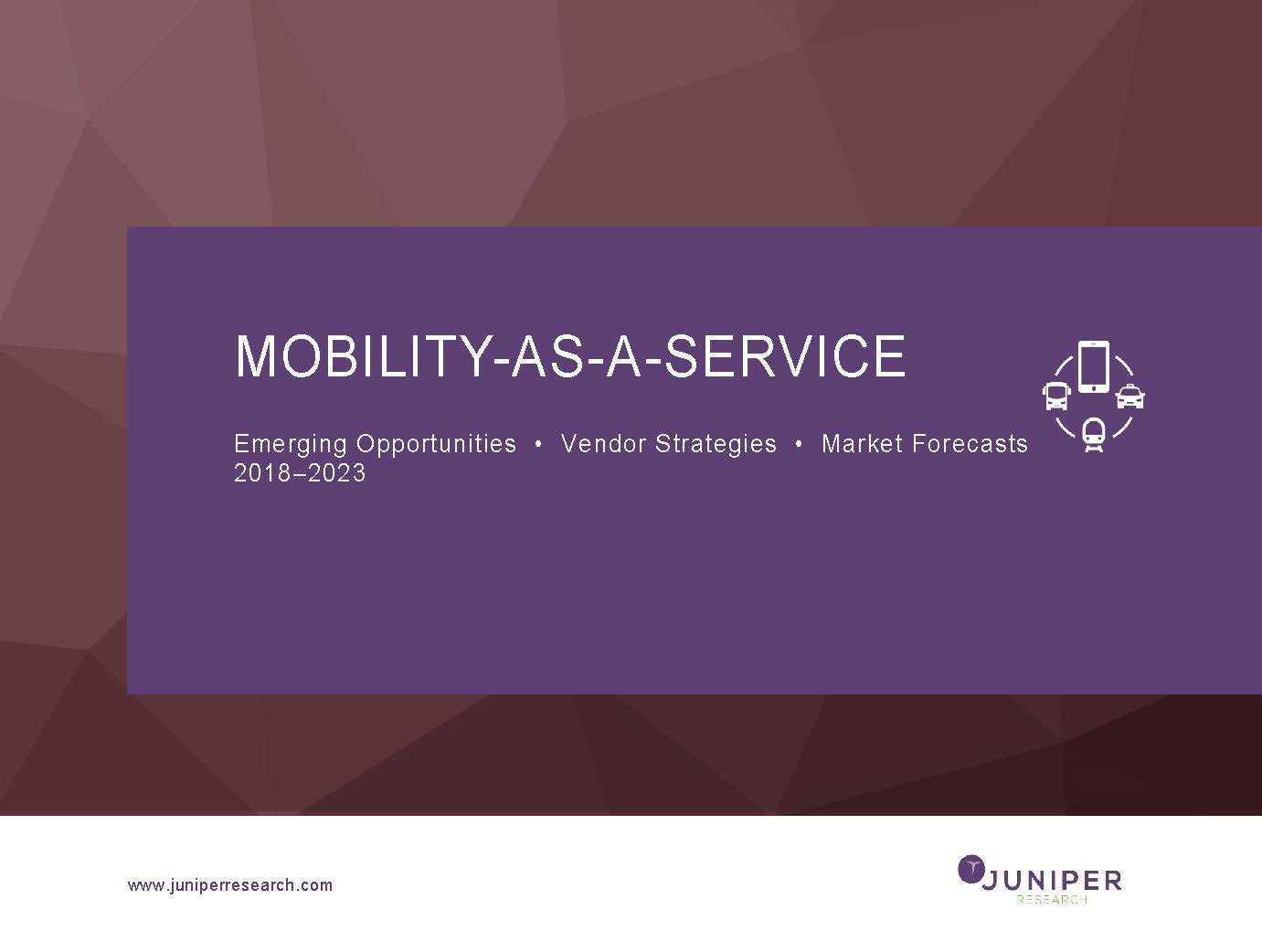 Mobility-as-a-Service: Emerging Opportunities, Vendor Strategies & Market Forecasts 2018-2023