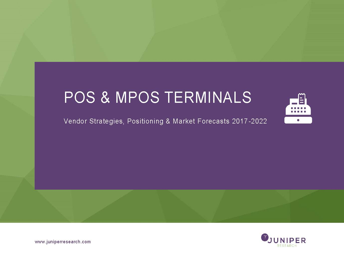 POS and mPOS Terminals: Vendor Strategies, Positioning & Market Forecasts 2017-2022