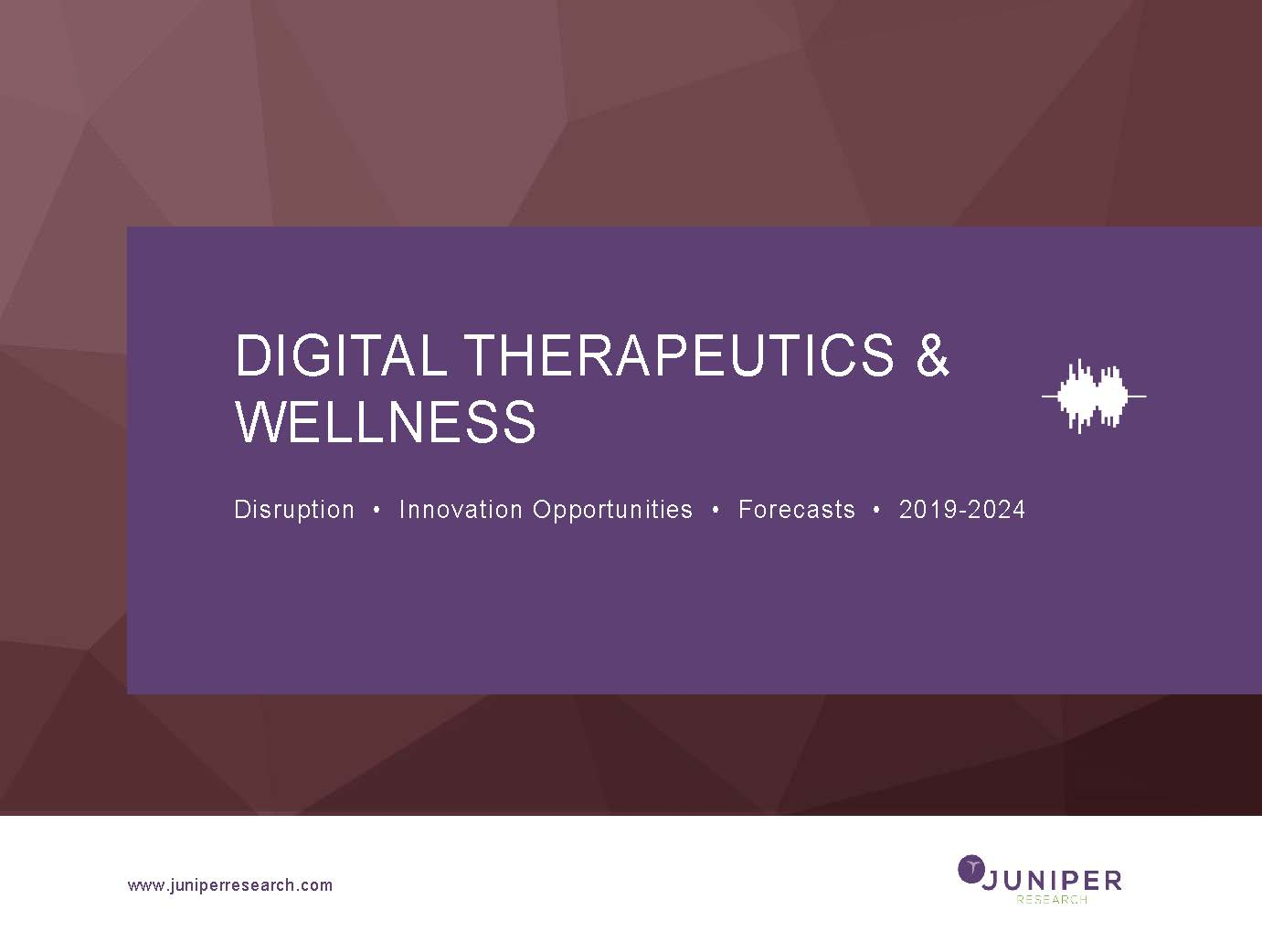 Digital Therapeutics & Wellness: Disruption, Innovation Opportunities & Forecasts 2019-2024