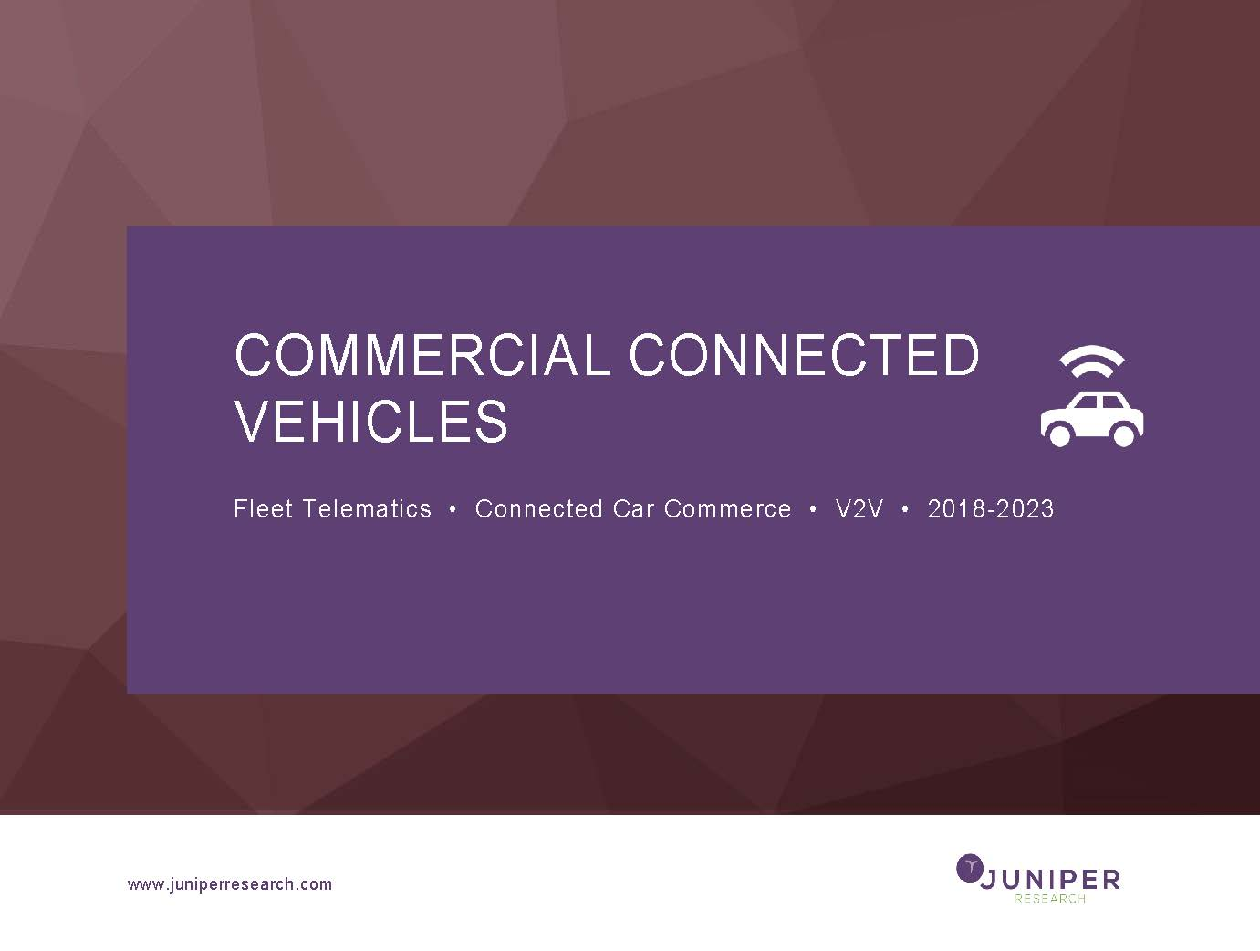 Commercial Connected Vehicles: Fleet Telematics, Connected Car Commerce & V2V 2018-2023