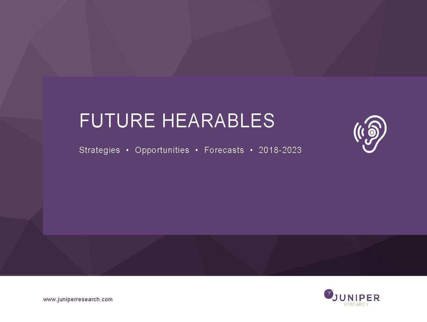 Future Hearables: Strategies, Opportunities & Forecasts 2018-2023 Full Research Suite