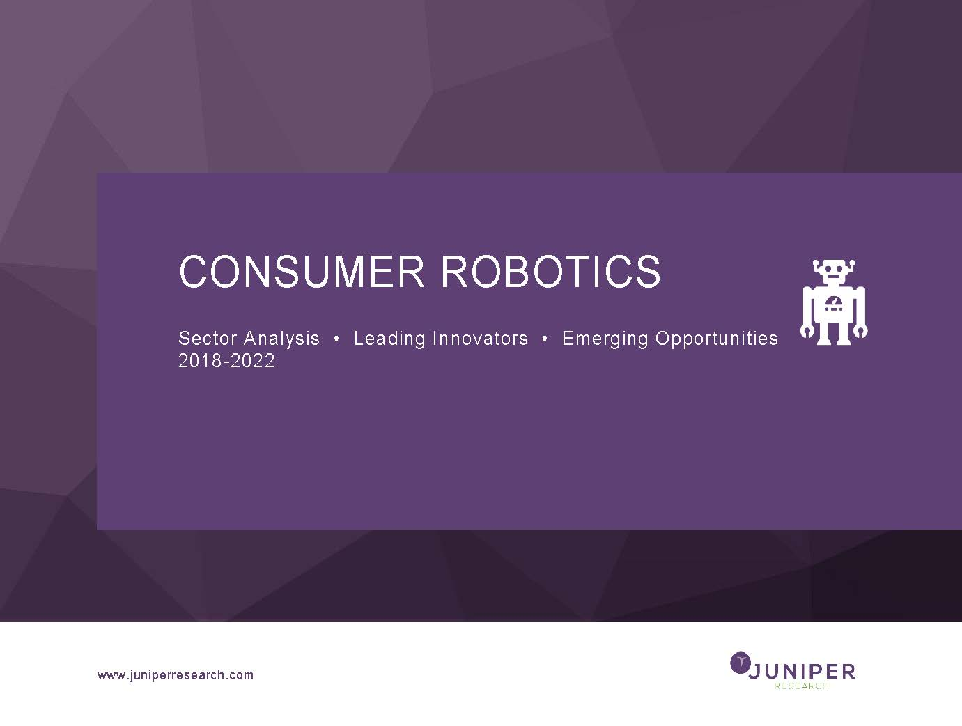 Consumer Robotics: Sector Analysis, Leading Innovators & Emerging Opportunities 2018-2022 Full Research Suite