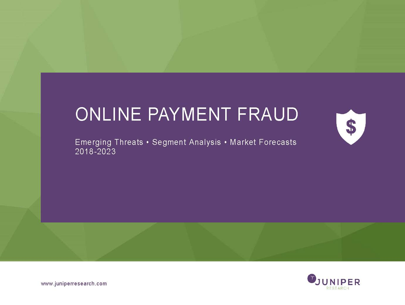 Online Payment Fraud: Emerging Threats, Segment Analysis & Market Forecasts 2018-2023