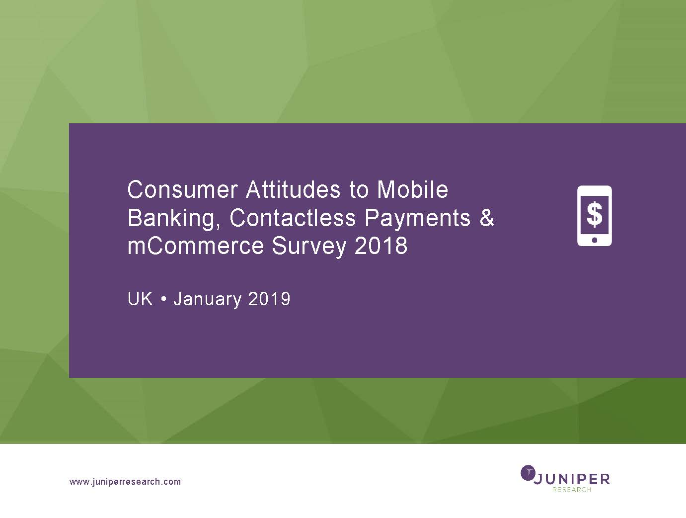 Consumer Attitudes to Mobile Banking, Contactless Payments & mCommerce January 2019 Survey: UK