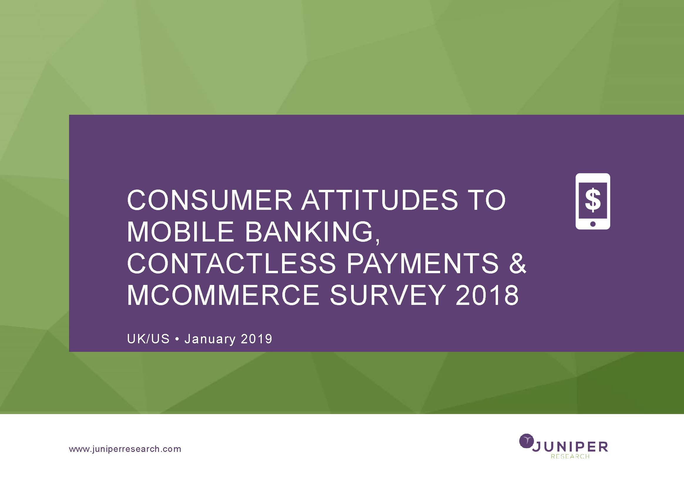 Consumer Attitudes to Mobile Banking, Contactless Payments & mCommerce January 2019 Survey: UK/US