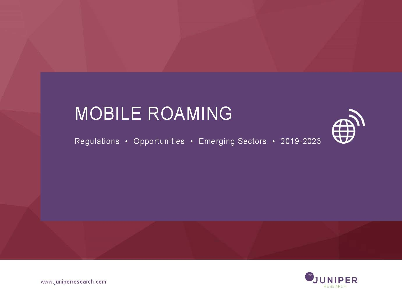 Mobile Roaming: Regulations, Opportunities & Emerging Sectors 2019-2023