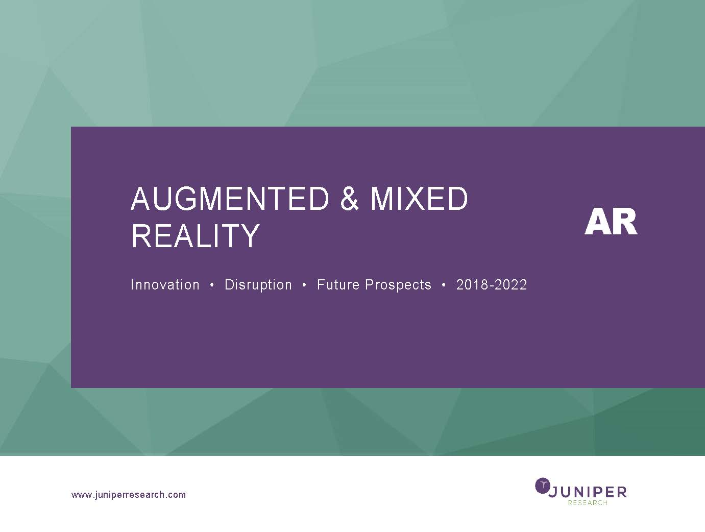 Augmented & Mixed Reality: Innovation, Disruption & Future Prospects 2018-2022