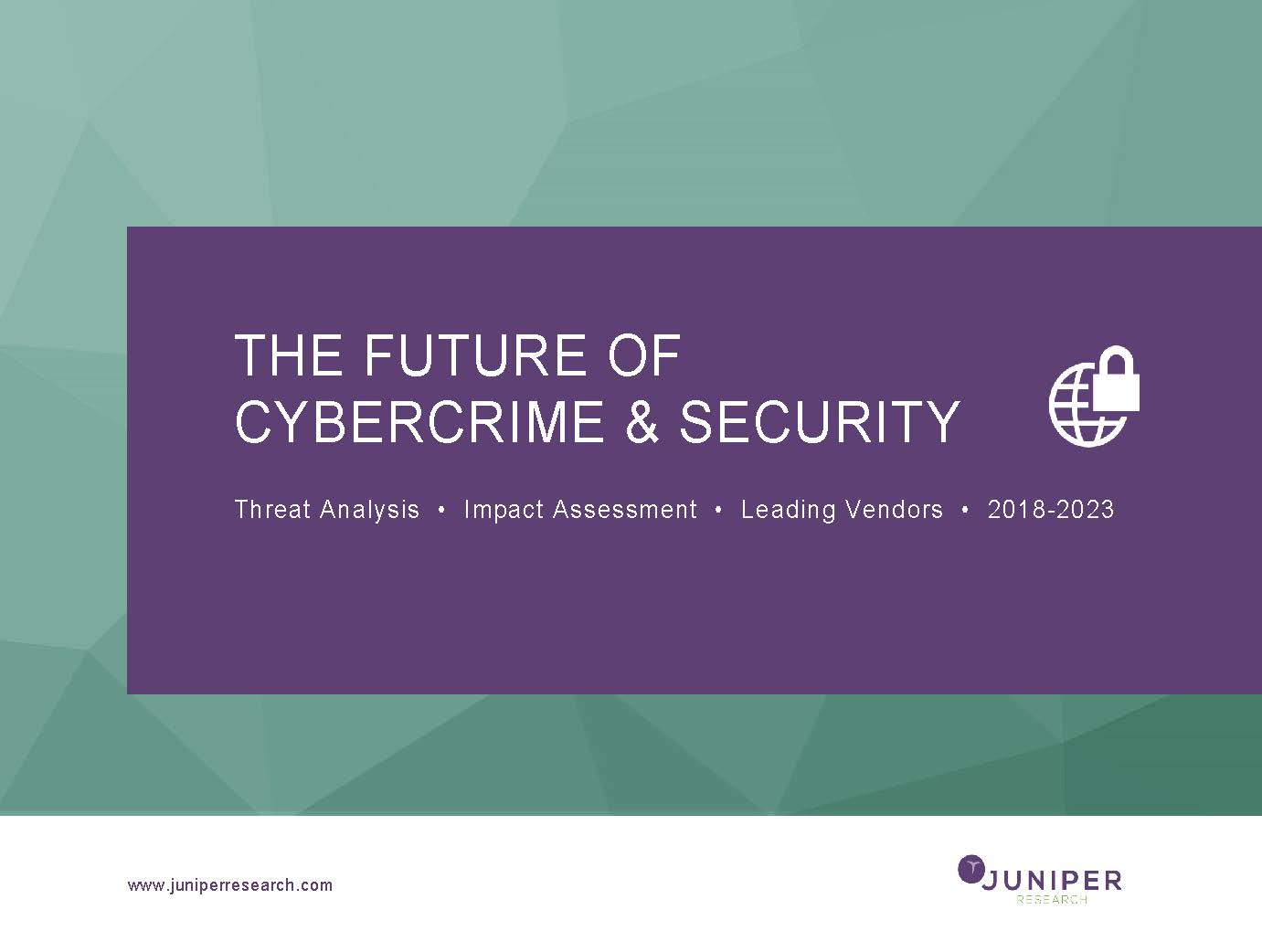 The Future of Cybercrime & Security: Threat Analysis, Impact Assessment & Leading Vendors 2018-2023 Full Research Suite