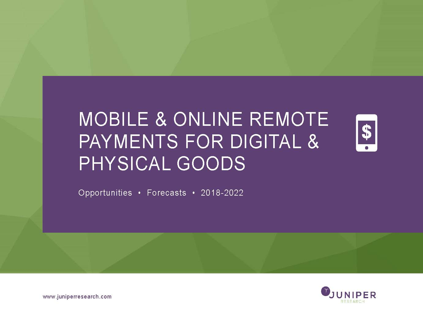 Mobile & Online Remote Payments for Digital & Physical Goods - Deep Dive Data & Forecasting 2018-2022