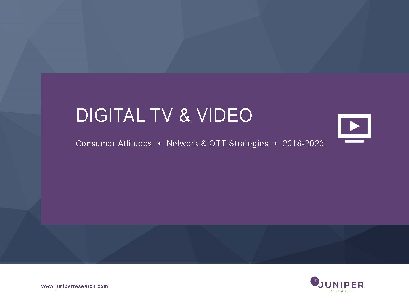 Digital TV & Video: Consumer Attitudes and Network & OTT Strategies 2018-2023