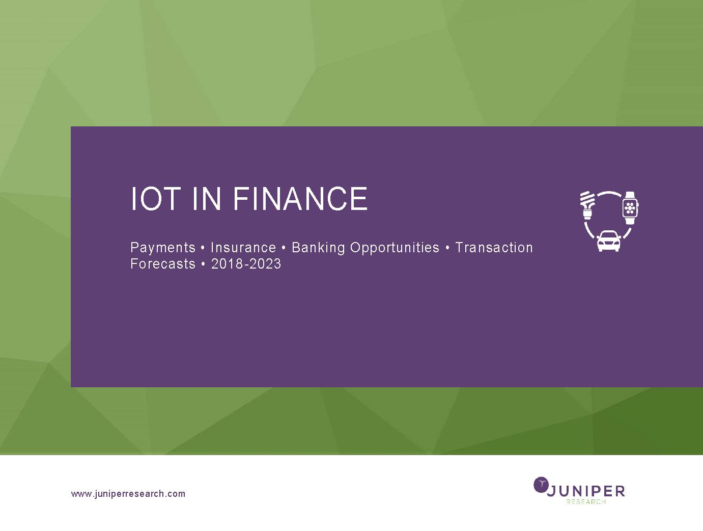 IoT in Finance: Payments, Insurance & Banking Opportunities, Transaction Forecasts 2018-2023 Full Research Suite
