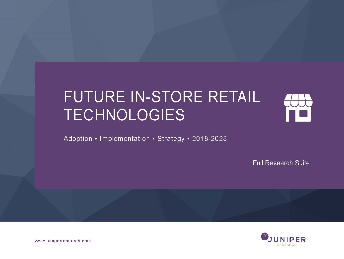 Future In-Store Retail Technologies: Adoption, Implementation & Strategy 2018-2023 Full Research Suite